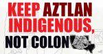 Decolonize Aztlan